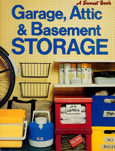 SUNSET GARAGE, ATTIC & BASEMENT STORAGE (A Sunset Home Improvement Book)