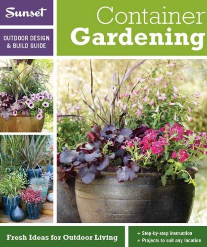 9780376014276: Sunset Outdoor Design & Build: Container Gardening: Fresh Ideas for Outdoor Living (Sunset Outdoor Design & Build Guides)