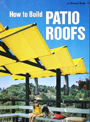 9780376014542: How to Build Patio Roofs (A Sunset Book)