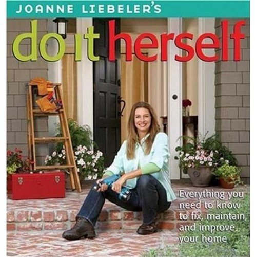 9780376018083: JoAnne Liebeler's Do It Herself: Everything You Need to Know to Fix, Maintain, and Improve Your Home