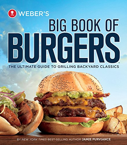 9780376020321: Weber's Big Book of Burgers: The Ultimate Guide to Grilling Backyard Classics