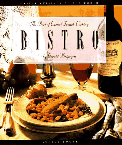Bistro: The Best of Casual French Cooking: Gerald Hirigoyen