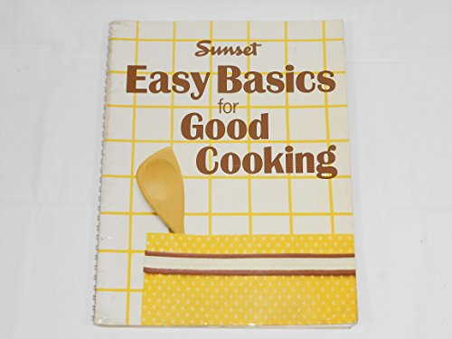 Easy Basics for Good Cooking [Illustrated Cookbook: Sunset / the