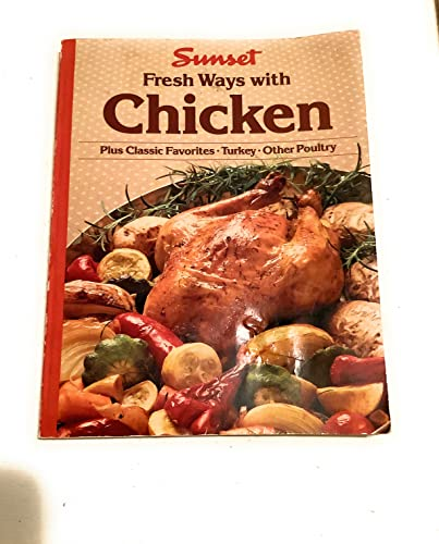 Sunset Fresh Ways with Chicken (Plus Classic Favorites * Turkey * Other Poultry)