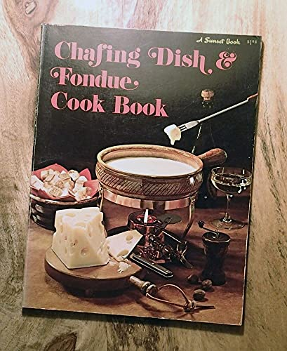 Chafing Dish & Fondue Cook Book (A Sunset book)