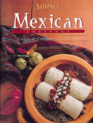 Sunset Mexican Cook Book, Classic & Contemporary Recipes