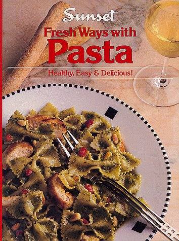 Fresh Ways With Pasta (0376025239) by Sunset Books; Scheer, Cynthia