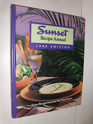 Sunset Recipe Annual, 1988 Edition: Every Sunset Magazine Recipe and Food Article from 1987: Sunset
