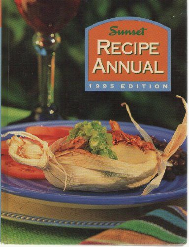Sunset Recipe Annual - 1995 Edition: Editors of Sunset