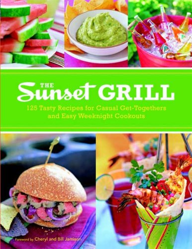 9780376027221: The Sunset Grill: 125 Tasty Recipes for Casual Get-Togethers and Easy Weeknight Cookouts
