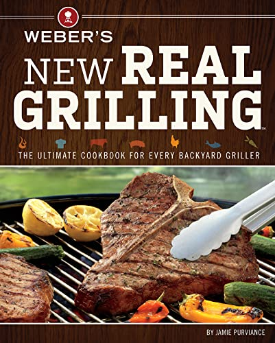 9780376027986: Weber's New Real Grilling: The Ultimate Cookbook for Every Backyard Griller