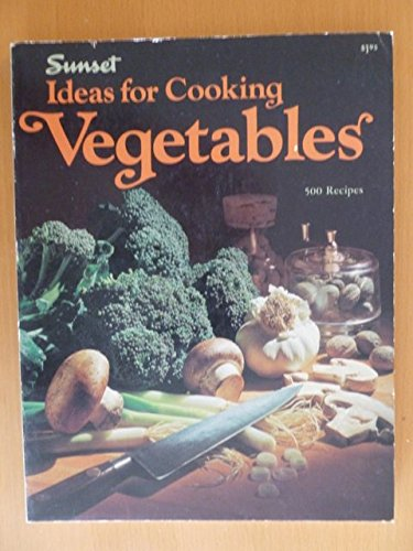 9780376029010: Ideas for Cooking Vegetables (Sunset Cook Books)