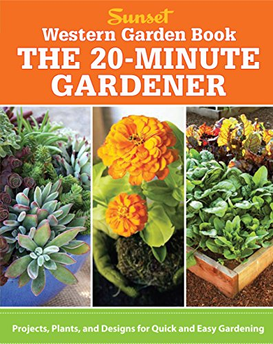 Western Garden Book: The 20-Minute Gardener: Projects,: Editors of Sunset