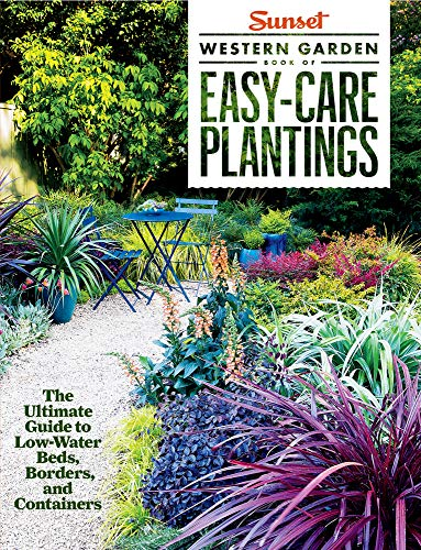 Sunset Western Garden Book of Easy-Care Plantings: The Ultimate Guide to Low-Water Beds, Borders, ...