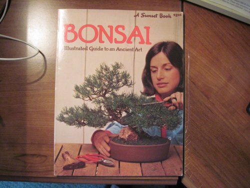Bonsai: Culture and Care of Miniature Trees: Editors, Sunset
