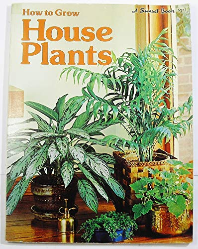 How To Grow House Plants.: Editors Of Sunset Books And Sunset Magazine.