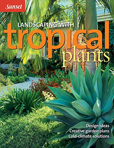 9780376034571: Landscaping with Tropical Plants: Design Ideas, Creative Garden Plans, Cold-Climate Solutions (Sunset Series)