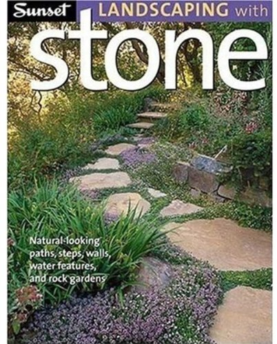 Sunset Landscaping with Stone: Natural-Looking Paths, Steps,: Editors of Sunset