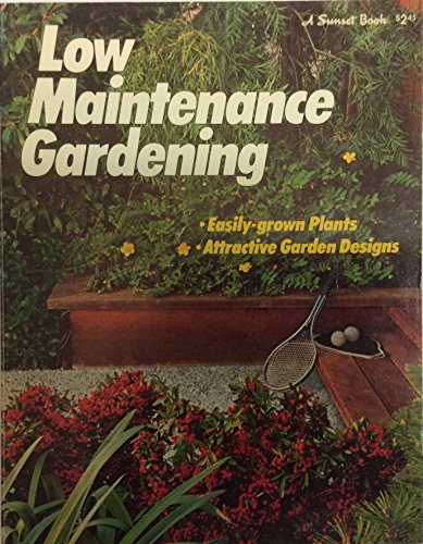 Low maintenance gardening, (A Sunset book): Editors Of Sunset Books And Sunset Magazinie