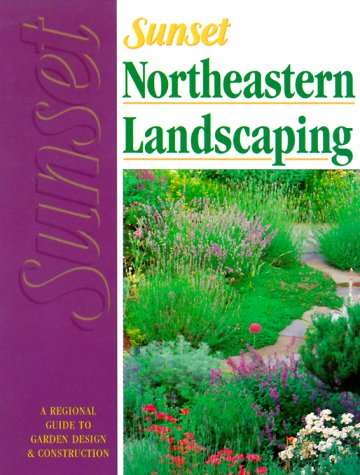 Northeastern Landscaping: A Regional Guide to Garden Design & Construction: Sunset Books [...