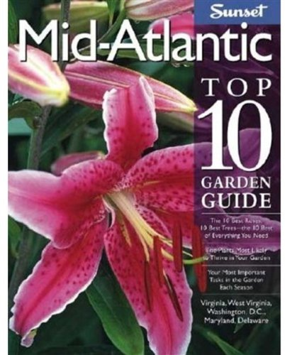 9780376035325: Mid-Atlantic Top 10 Garden Guide: The 10 Best Roses, 10 Best Trees--the 10 Best of Everything You Need - The Plants Most Likely to Thrive in Your ... Virginia, West Virginia, Washington, D.C.,...