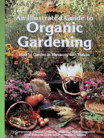 An Illustrated Guide to Organic Gardening: Sunset Books