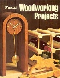 Sunset woodworking projects (Sunset hobby & craft: Editors of Sunset