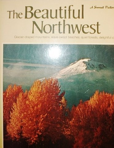 9780376050526: The Beautiful Northwest (A Sunset pictorial)
