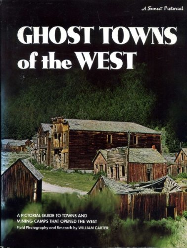 Ghost Towns of the West (A Sunset Pictorial): Carter, William