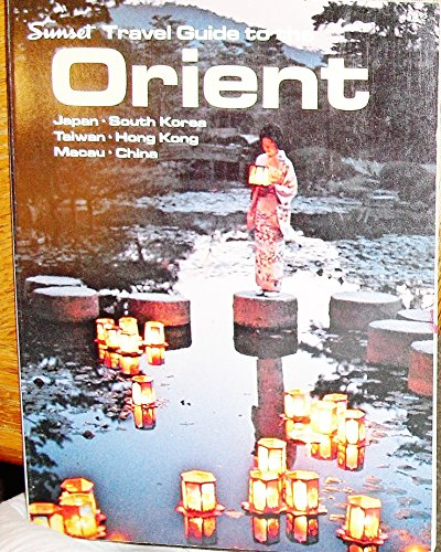 Sunset Travel Guide to the Orient: Japan, South Korea, Taiwan, Hong Kong, Macau, China: Clancy, ...