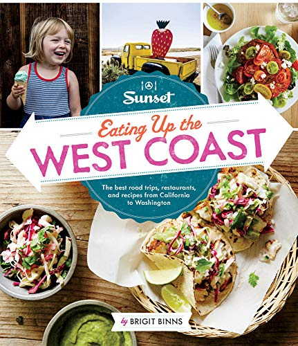 9780376083135: Sunset Eating Up the West Coast: The Best Road Trips, Restaurants, and Recipes from California to Washington