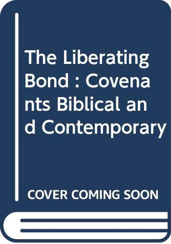 9780377000766: The Liberating Bond : Covenants Biblical and Contemporary