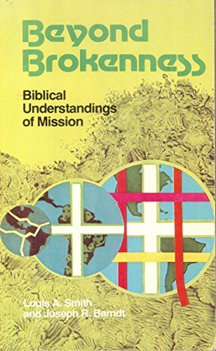 Beyond Brokenness: Biblical Understanding of Mission: Louis A. Smith,