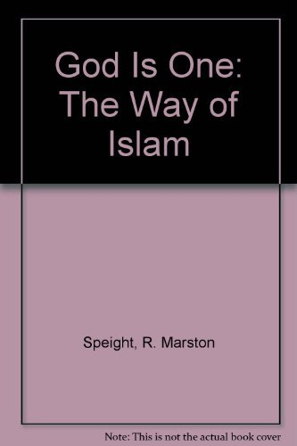 God Is One: The Way of Islam: Speight, R. Marston