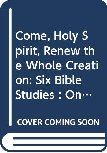 ome, Holy Spirit, Renew the Whole Creation: no Author stated)