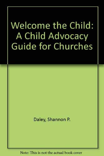 Welcome the Child: A Child Advocacy Guide for Churches: Daley, Shannon P.; Guy, Kathleen A.