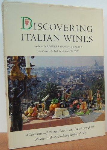 Discovering Italian Wines: An Authoritative Compendium of Wines, Food and Travel Through the Nine...