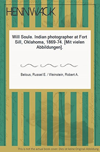 Will Soule: Indian Photographer at Fort Sill,: Russell E. Belous;