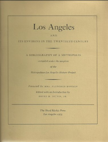 Los Angeles and its environs in the twentieth century : a bibliography of a metropolis: Nunis, ...
