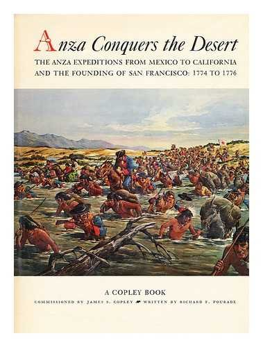 Anza Conquers the Desert: The Anza Expeditions from Mexico to California and the Founding of San ...