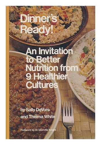 Dinner's Ready! An Invitation to Better Nutrition from 9 Healthier Cultures.: DeVore, Sally, ...