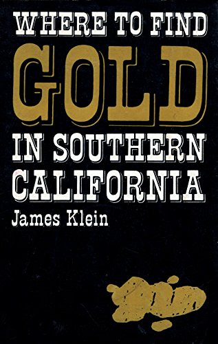 Where to Find Gold in Southern California: Klein, James