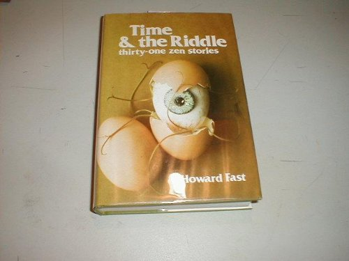 Time and the Riddle: Thirty-one Zen stories (0378063758) by Howard Fast