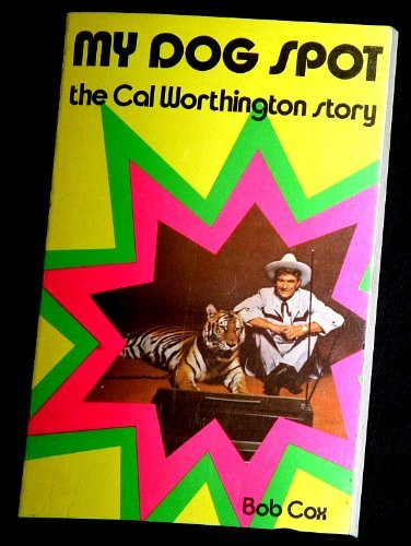 My Dog Spot: The Cal Worthington Story: Bob Cox, Cal Worthington