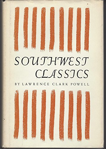 Southwest Classics: The Creative Literature of the Arid Lands Essays on the books and Their Writers