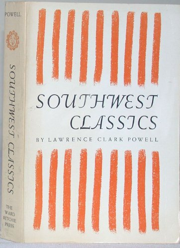 Southwest classics: the creative literature of the arid lands: Essays on the books and their ...