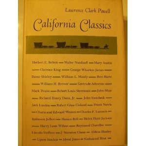California Classics: The creative Literature of the Golden State: Powell, Lawrence Clark