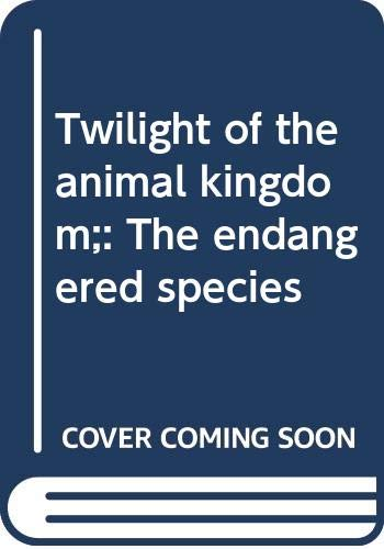 9780378604130: Twilight of the animal kingdom;: The endangered species