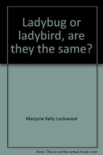 Ladybug or Ladybird, Are They The Same?: Lockwood, Marjorie Kelly