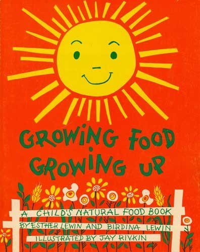 Growing food--growing up;: A child's natural food book,: Lewin, Esther